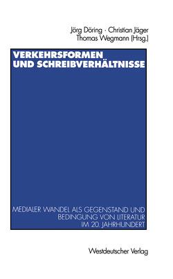 Verkehrsformen und Schreibverhältnisse von Döring,  Jörg, Jaeger,  Christian, Wegmann,  Thomas
