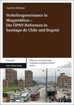 Verkehrsgovernance in Megastädten ‑ Die ÖPNV-Reformen in Santiago de Chile und Bogotá von Höhnke,  Carolin