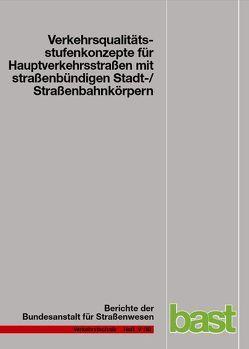 Verkehrsqualitätsstufenkonzepte für Hauptverkehrsstraßen mit straßenbündigen Stadt-/Straßenbahnkörpern von Baier,  Michael M, Baier,  Reinhold, Klemps,  Alexandra, Lank,  Christian, Steinauer,  Bernhard, Sümmermann,  Andreas
