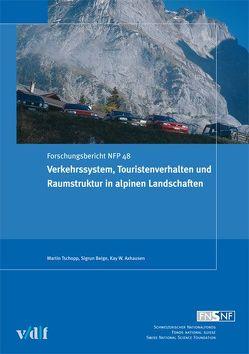 Verkehrssystem, Touristenverhalten und Raumstruktur in alpinen Landschaften von Axhausen,  Kay W, Beige,  Sigrun, Tschopp,  Martin