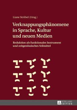 Verknappungsphänomene in Sprache, Kultur und neuen Medien von Ströbel,  Liane