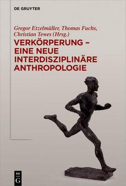 Verkörperung – eine neue interdisziplinäre Anthropologie von Etzelmüller,  Gregor, Fuchs,  Thomas, Tewes,  Christian