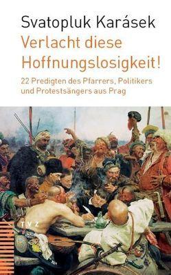 Verlacht diese Hoffnungslosigkeit! von Bohren,  Rudolf, Karásek,  Svatopluk, Oechslen,  Rainer