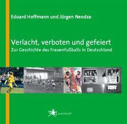 Verlacht, verboten und gefeiert von Hoffmann,  Eduard, Nendza,  Jürgen
