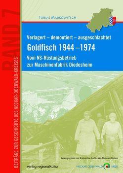 Verlagert – demontiert – ausgeschlachtet. Goldfisch 1944 –1974 von Markowitsch,  Tobias