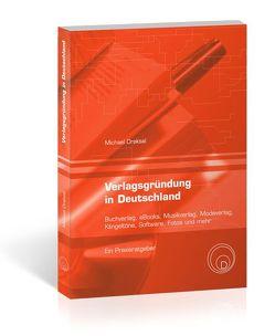 Verlagsgründung in Deutschland – Buchverlag, eBooks, Musikverlag, Modeverlag, Klingeltöne, Software, Fotos und mehr von Draksal,  Michael