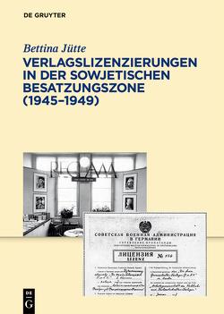 Verlagslizenzierungen in der Sowjetischen Besatzungszone (1945-1949) von Jütte,  Bettina
