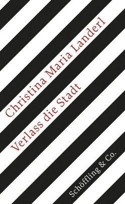 Verlass die Stadt von Landerl,  Christina Maria