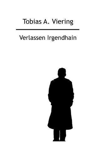 Verlassen Irgendhain von Viering,  Tobias A.