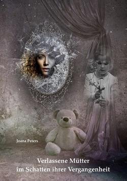 Verlassene Mütter im Schatten ihrer Vergangenheit von Peters,  Joana