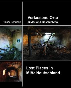 Verlassene Orte Bilder und Geschichten von Schubert,  Rainer