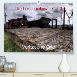 Verlassene Orte – Die Lokomotivwerkstatt (Premium, hochwertiger DIN A2 Wandkalender 2021, Kunstdruck in Hochglanz) von Gerard,  Sven