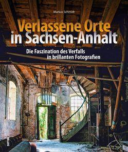 Verlassene Orte in Sachsen-Anhalt von Schmidt,  Markus