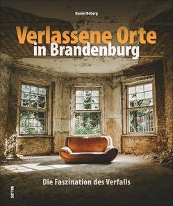 Verlassene Orte in Brandenburg von Boberg,  Daniel