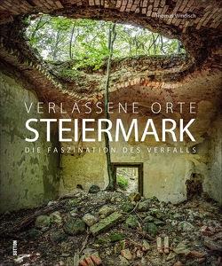Verlassene Orte in der Steiermark von Windisch,  Thomas