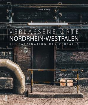 Verlassene Orte in Nordrhein-Westfalen von Boberg,  Daniel