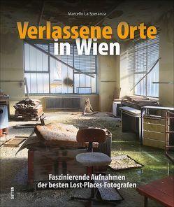 Verlassene Orte in Wien von La Speranza,  Marcello