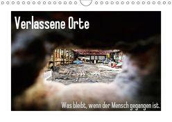 Verlassene Orte – Was bleibt, wenn der Mensch gegangen ist. (Wandkalender 2019 DIN A4 quer) von Michalak - Fotodesign Bochum,  Sabine