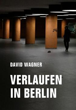 Verlaufen in Berlin von Wagner,  David