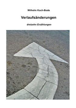 Verlaufsänderungen – dreizehn Erzählungen von Koch-Bode,  Wilhelm