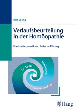 Verlaufsbeurteilung in der Homöopathie von Spring,  Beat