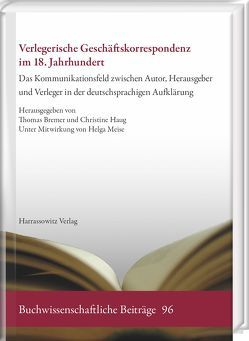 Verlegerische Geschäftskorrespondenz im 18. Jahrhundert von Bremer,  Thomas, Haug,  Christine, Meise,  Helga