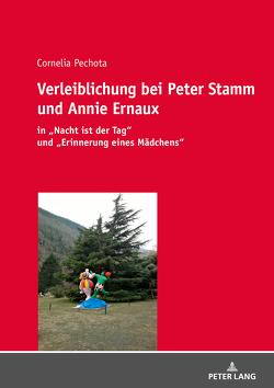 Verleiblichung bei Peter Stamm und Annie Ernaux von Pechota,  Cornelia