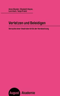 Verletzen und Beleidigen von Häusler,  Anna, Heyne,  Elisabeth, Koch,  Lars, Prokic,  Tanja