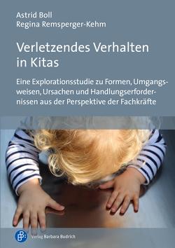 Verletzendes Verhalten in Kitas von Boll,  Astrid, Remsperger-Kehm,  Regina
