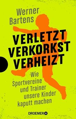 Verletzt, verkorkst, verheizt von Bartens,  Werner