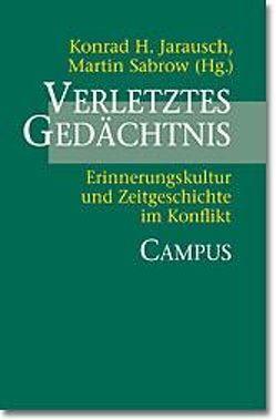 Verletztes Gedächtnis von Jarausch,  Konrad H., Sabrow,  Martin