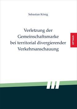 Verletzung der Gemeinschaftsmarke bei territorial divergierender Verkehrsanschauung von König,  Sebastian