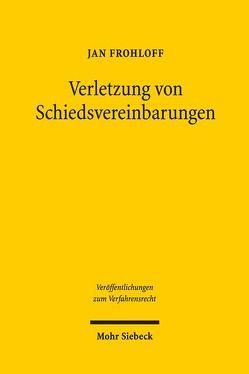 Verletzung von Schiedsvereinbarungen von Frohloff,  Jan