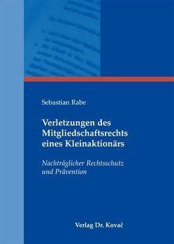 Verletzungen des Mitgliedschaftsrechts eines Kleinaktionärs von Rabe,  Sebastian