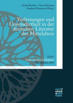 Verletzungen und Unversehrtheit in der deutschen Literatur des Mittelalters von Bowden,  Sarah, Miedema,  Nine, Mossman,  Stephen
