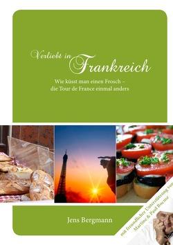 Verliebt in Frankreich – Die Tour de France einmal anders von Bergmann,  Jens