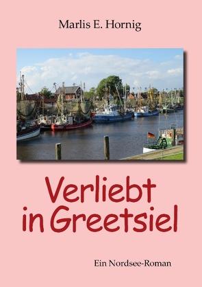 Verliebt in Greetsiel von Hornig,  Marlis E.