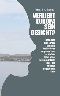 Verliert Europa sein Gesicht? von Breig,  Pirmin A.