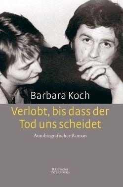 Verlobt, bis dass der Tod uns scheidet von Koch,  Barbara