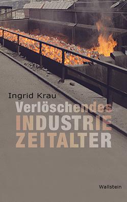 Verlöschendes Industriezeitalter von Krau,  Ingrid