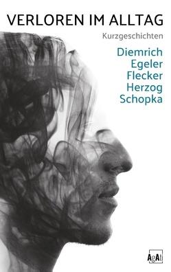 Verloren im Alltag von Diemrich,  Robert, Egeler,  Stefan, Flecker,  Sebastian, Herzog,  Kerstin, Schopka,  Tamara