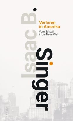 Verloren in Amerika von Singer,  Isaac Bashevis