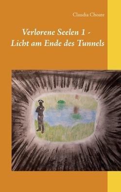 Verlorene Seelen 1 – Licht am Ende des Tunnels von Choate,  Claudia