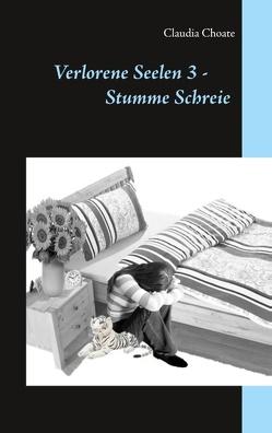 Verlorene Seelen 3 – Stumme Schreie von Choate,  Claudia