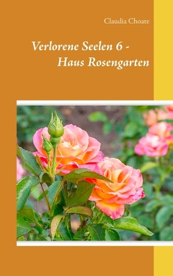 Verlorene Seelen 6 – Haus Rosengarten von Choate,  Claudia