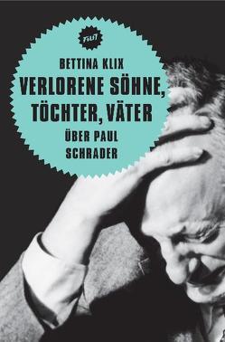 Verlorene Söhne, Töchter, Väter. Über Paul Schrader von Aurich,  Rolf, Jacobsen,  Wolfgang, Klix,  Bettina