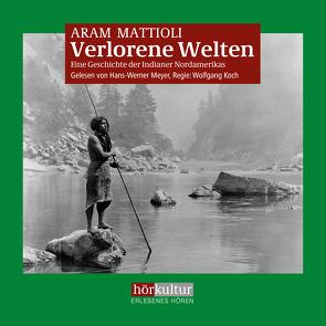 Verlorene Welten von Koch,  Wolfgang, Mattioli,  Aram, Meyer,  Hans-Werner
