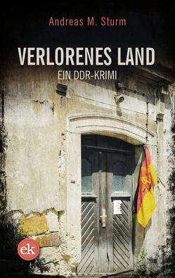 Verlorenes Land von Sturm,  Andreas M.