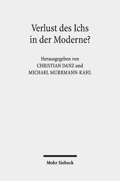 Verlust des Ichs in der Moderne? von Danz,  Christian, Murrmann-Kahl,  Michael