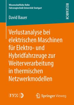 Verlustanalyse bei elektrischen Maschinen für Elektro- und Hybridfahrzeuge zur Weiterverarbeitung in thermischen Netzwerkmodellen von Bauer,  David